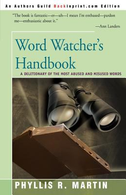 Word Watcher's Handbook: A Deletionary of the Most Abused and Misused Words 9780595150694