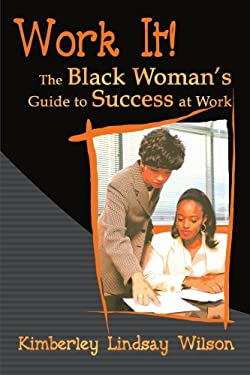 Work It!: The Black Woman's Guide to Success at Work 9780595001224