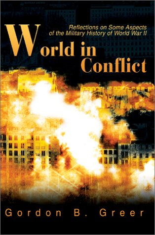 World in Conflict: Reflections on Some Aspects of the Military History of World War II 9780595655991