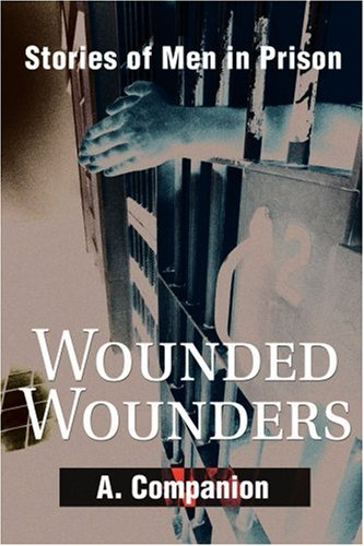 Wounded Wounders: Stories of Men in Prison 9780595176748