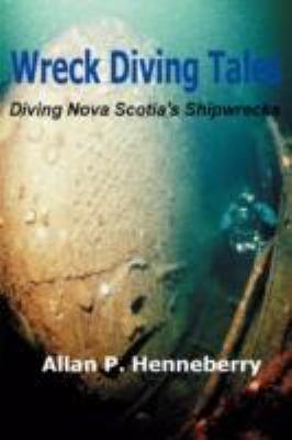 Wreck Diving Tales: Diving Nova Scotia's Shipwrecks 9780595500505