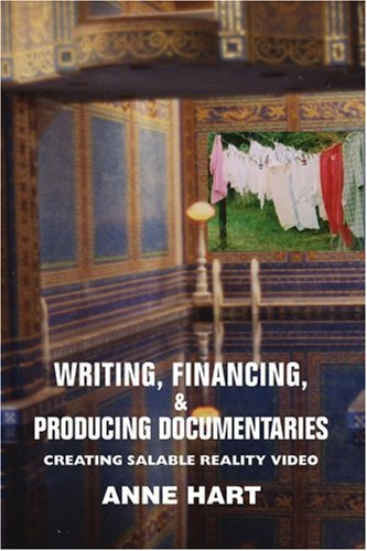 Writing, Financing, & Producing Documentaries: Creating Salable Reality Video 9780595366330