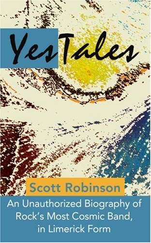 Yestales: An Unauthorized Biography of Rock's Most Cosmic Band, in Limerick Form 9780595224524