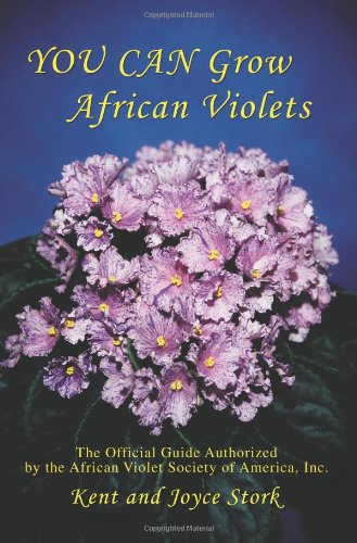 You Can Grow African Violets: The Official Guide Authorized by the African Violet Society of America, Inc. 9780595443444