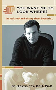 You Want Me to Look Where?: The Real Truth and History about Hypnosis. 9780595358441