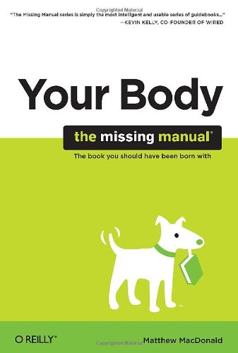 Your Body: The Missing Manual 9780596801748