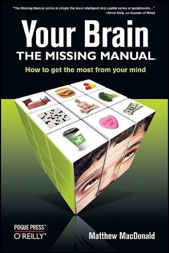 Your Brain: The Missing Manual 9780596517786