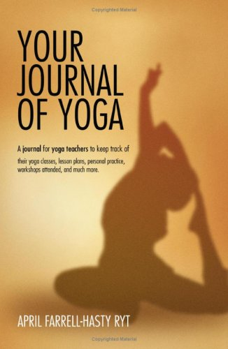 Your Journal of Yoga: A Journal for Yoga Teachers to Keep Track of Their Yoga Classes, Lesson Plans, Personal Practice, Workshops Attended, 9780595372829