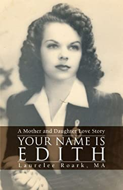 Your Name Is Edith: A Mother and Daughter Love Story 9780595443161
