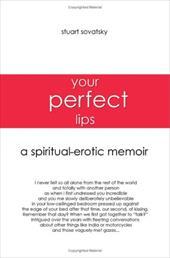 Your Perfect Lips: A Spiritual-Erotic Memoir