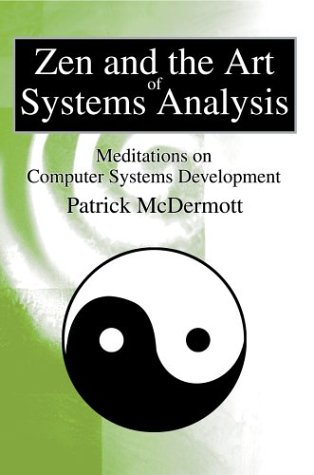 Zen and the Art of Systems Analysis: Meditations on Computer Systems Development 9780595256792