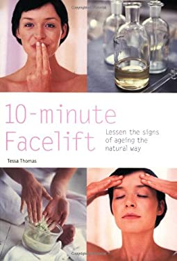 10-Minute Facelift: Lessen the Signs of Ageing the Natural Way 9780600611660