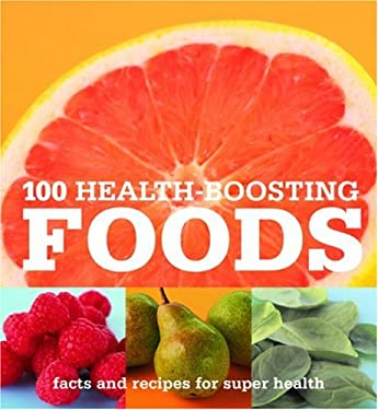 100 Health-Boosting Foods: Facts and Recipes for Super Health 9780600616528