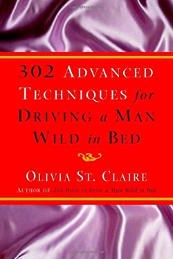 302 Advanced Techniques for Driving a Man Wild in Bed 9780609610565