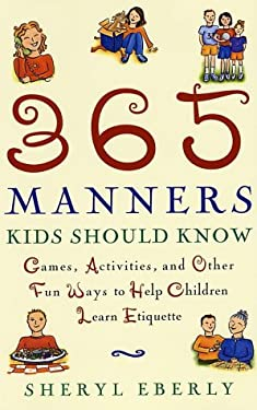 365 Manners Kids Should Know: Games, Activities, and Other Fun Ways to Help Children Learn Etiquette 9780609806371