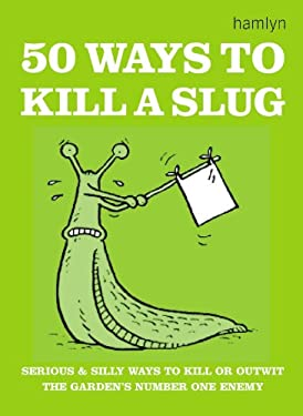 50 Ways to Kill a Slug 9780600625131
