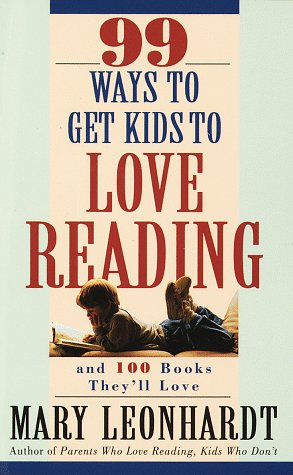 99 Ways to Get Kids to Love Reading: And 100 Books They'll Love 9780609801130