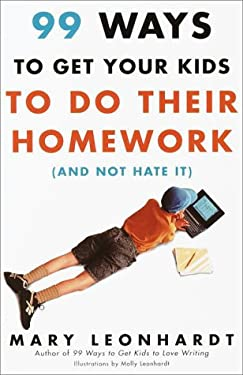 99 Ways to Get Your Kids to Do Their Homework : And Not Hate It