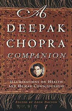 A Deepak Chopra Companion: Illuminations on Health and Human Consciousness 9780609804544