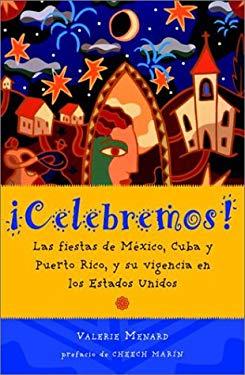 Acelebremos!: Las Fiestas de Ma(c)Xico, Cuba y Puerto Rico, y Ca3mo Se Festejan En Los Estados Unidos 9780609811177