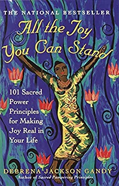 All the Joy You Can Stand: 101 Sacred Power Principles for Making Joy Real in Your Life 9780609807088