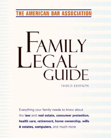 American Bar Association Family Legal Guide, Third Edition: Everything Your Family Needs to Know about the Law and Real Estate, Consumer Protection, H 9780609610428
