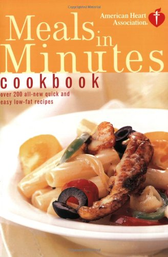 American Heart Association Meals in Minutes Cookbook: Over 200 All-New Quick and Easy Low-Fat Recipes 9780609809778