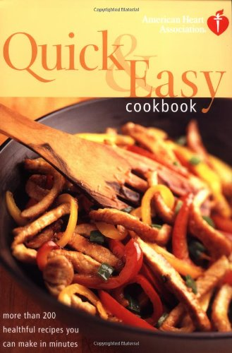 American Heart Association Quick & Easy Cookbook: More Than 200 Healthful Recipes You Can Make in Minutes 9780609808627
