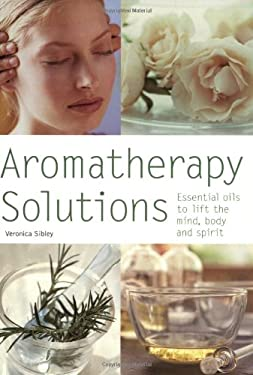Aromatherapy Solutions: Essential Oils to Lift the Mind, Body and Spirit 9780600612025