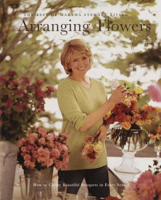 Arranging Flowers: How to Create Beautiful Bouquets in Every Season 9780609803615