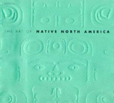 Art of Native North America, the 9780600592358
