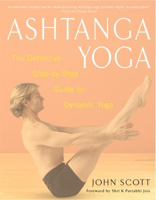 Ashtanga Yoga: The Definitive Step-By-Step Guide to Dynamic Yoga 9780609807866