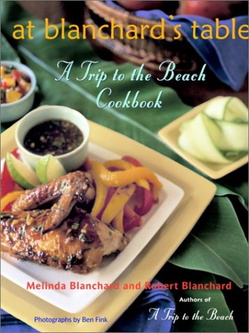 At Blanchard's Table: A Trip to the Beach Cookbook 9780609610824