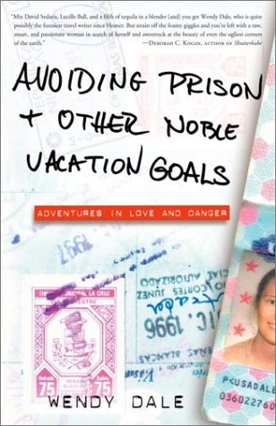 Avoiding Prison and Other Noble Vacation Goals: Adventures in Love and Danger 9780609809839