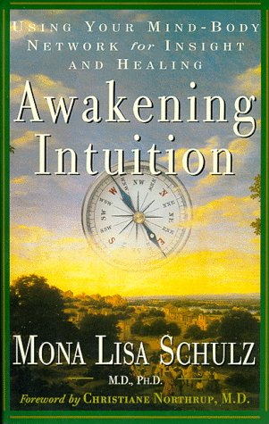 Awakening Intuition: Using Your Mind-Body Network for Insight and Healing 9780609804247