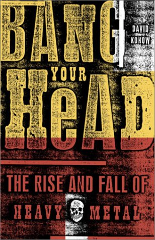 Bang Your Head: The Rise and Fall of Heavy Metal 9780609807323