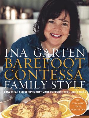 Barefoot Contessa Family Style: Easy Ideas and Recipes That Make Everyone Feel Like Family 9780609610664