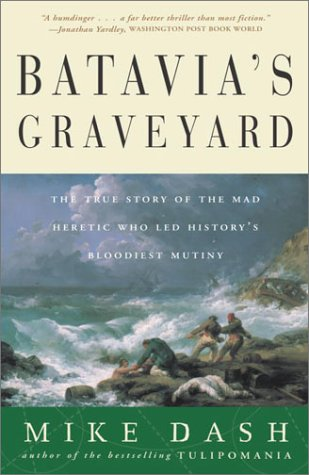 Batavia's Graveyard: The True Story of the Mad Heretic Who Led History's Bloodiest Mutiny 9780609807163