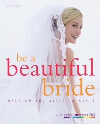 Be a Beautiful Bride: Walk Down the Aisle in Style 9780600620266