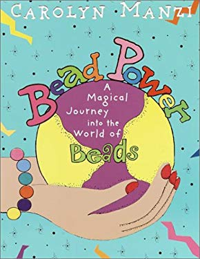 Bead Power: A Magical Journey Into the World of Beads 9780609808733