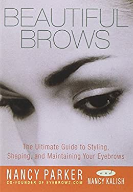 Beautiful Brows: The Ultimate Guide to Styling, Shaping, and Maintaining Your Eyebrows 9780609806708