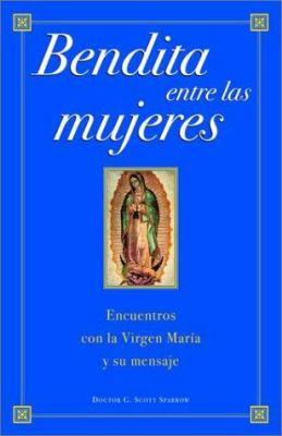 Bendita Entre Las Mujeres: Encuentros Con La Virgen Maria y Su Mensaje 9780609810606