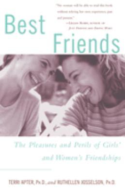 Best Friends: The Pleasures and Perils of Girls' and Women's Friendships 9780609804728
