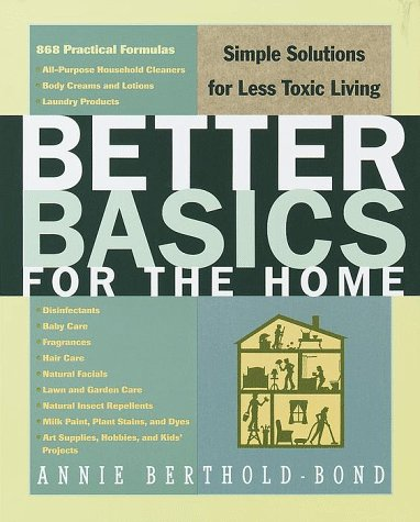 Better Basics for the Home: Simple Solutions for Less Toxic Living 9780609803257