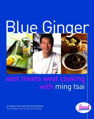 Blue Ginger: East Meets West Cooking with Ming Tsai 9780609605301