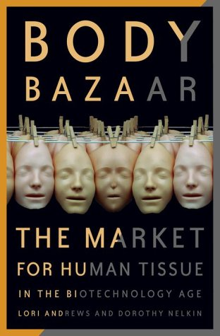Body Bazaar: The Market for Human Tissue in the Biotechnology Age 9780609605400