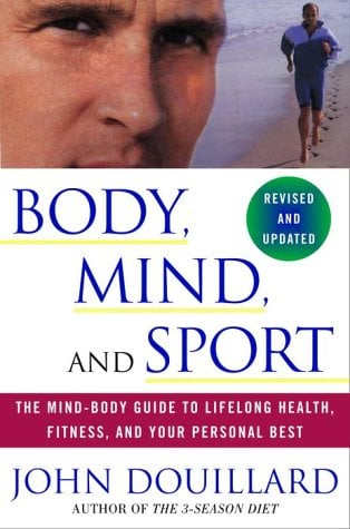 Body, Mind and Sport: The Mind-Body Guide to Lifelong Health, Fitness, and Your Personal Best 9780609807897
