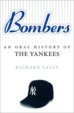 Bombers: An Oral History of the New York Yankees 9780609608951