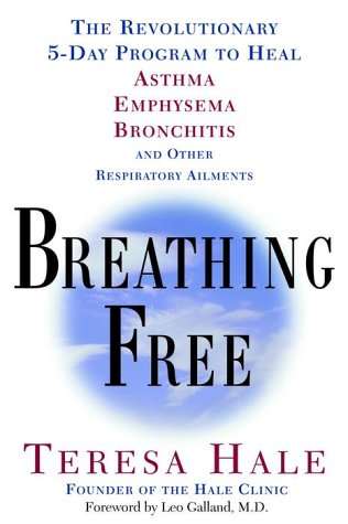 Breathing Free: The Revolutionary 5-Day Program to Heal Asthma, Emphysema, Bronchitis, and Other Respiratory Ailments 9780609806340