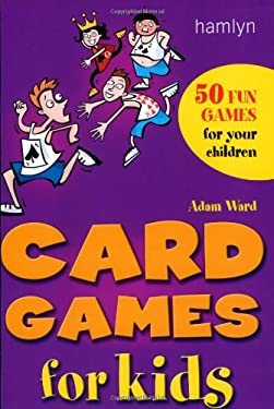 Card Games for Kids: 50 of the Best Games for Children of All Ages 9780600610748